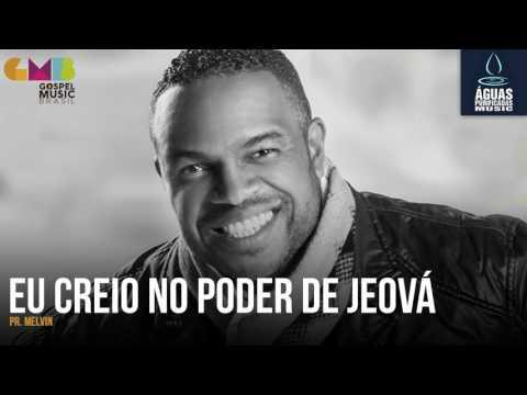 Pr. Melvin - Eu Creio No Poder De Jeová | Águas Purificadas