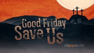 Skit Guys - Good Friday: Save Us