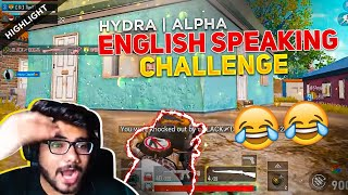H¥DRA | ALPHA ENGLISH SPEAKING + CHICKEN DINNER CHALLENGE! 😂|| FUNNIEST HIGHLIGHT IN PUBG MOBILE!