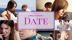 Three Ways to Ruin A Date + Manifest Your Man + Sex, Dating, Relationships