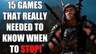 15 Games That Really Needed To Know When To STOP