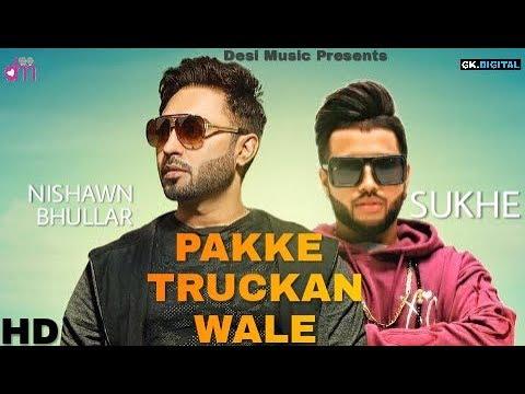 Pakke Truckan Wale (Full Video) Nishawn Bhullar Ft. Parmish Verma   Sukhe   Latest Punjabi Song2018