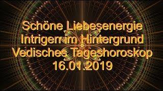 Schöne Liebesenergie  Ntrigen Im Hintergrund 16.01.2019 Vedisches Tageshoroskop