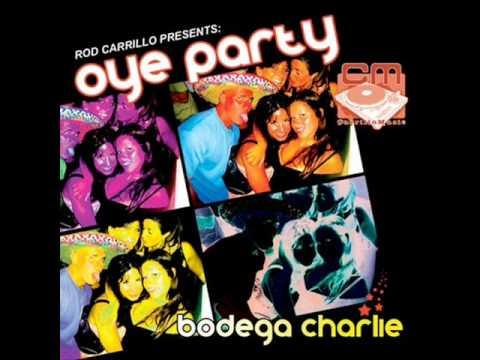 Rod Carrillo Presents Bodega Charlie - Oye Party.wmv