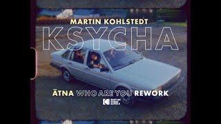 Martin Kohlstedt - KSYCHA (ÄTNA Who Are You Rework)