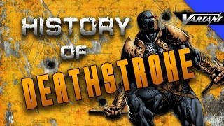 History Of Deathstroke!