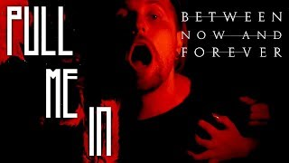 Between Now And Forever - Pull Me In (Official Music Video)