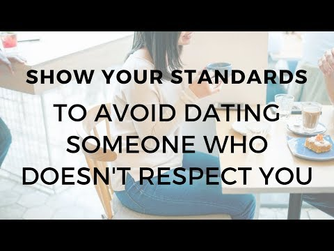 Show your standards to avoid dating someone who doesn't respect you