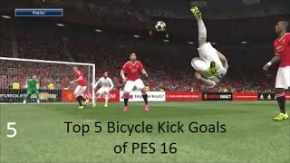 Top 5 Bicycle Kick Goals of PES 16 ( Pro evolution soccer)