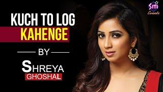 Kuch To Log Kahenge  | Shreya Ghoshal | Shreya Ghoshal Live Stage Performance | Best Hindi Song