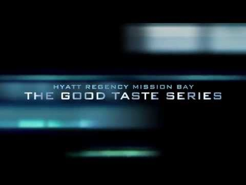 The Good Taste Series  Hyatt Regency Mission Bay