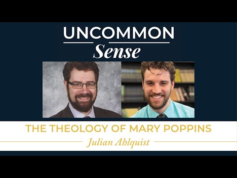 The Theology of Mary Poppins – Julian Ahlquist | Uncommon Sense #33