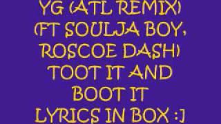 YG TOOT IT & BOOT IT (atl remix) SOULJA BOY ROSCOE DASH (LYRICS IN BOX)