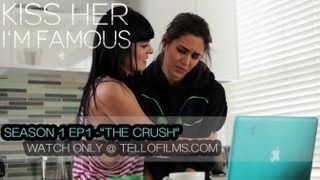 "Kiss Her I'm Famous -- Episode 1: ""The Crush"""