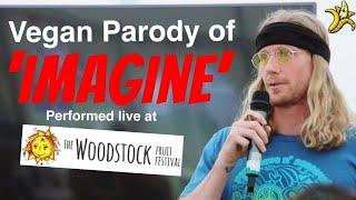 Vegan Parody of Imagine Performed Live at The Woodstock Fruit Festival