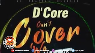 D'core - Can't Cover We Down - February 2020