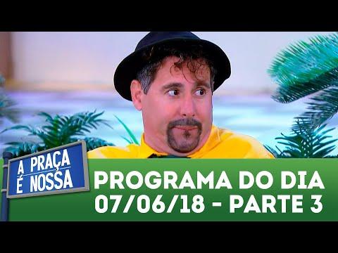 A Praça é Nossa (07/06/18) | Parte 3