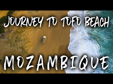 Country #85 MOZAMBIQUE & The Journey to TOFO BEACH