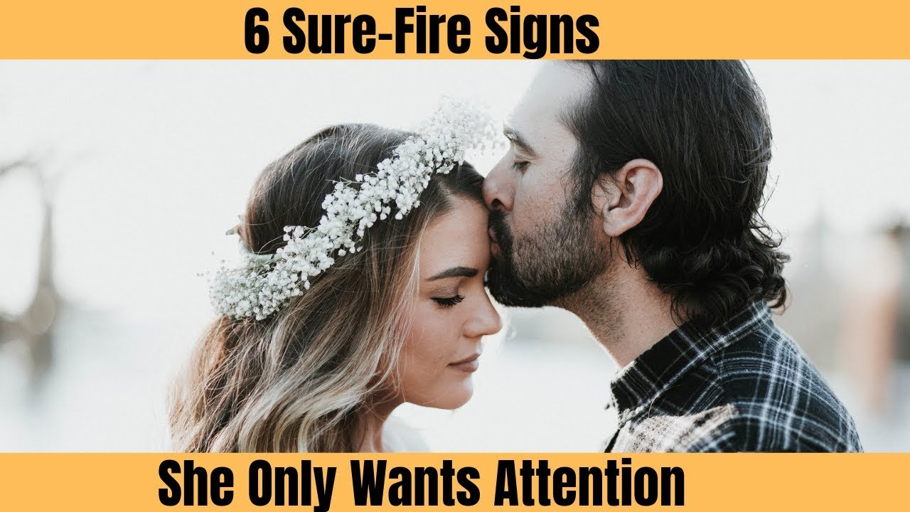 6 Sure-Fire Signs She Only Wants Attention