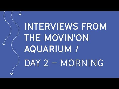 Interviews from the Movin'On Aquarium - Day 2 - Morning