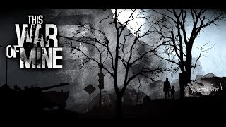 This War of Mine #4 - Fuck the War!
