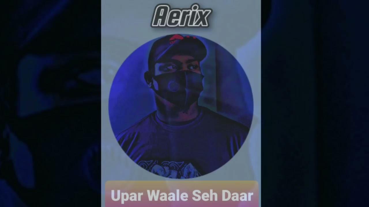 Download Aerix - Upar Waale Seh Daar ( Rap)
