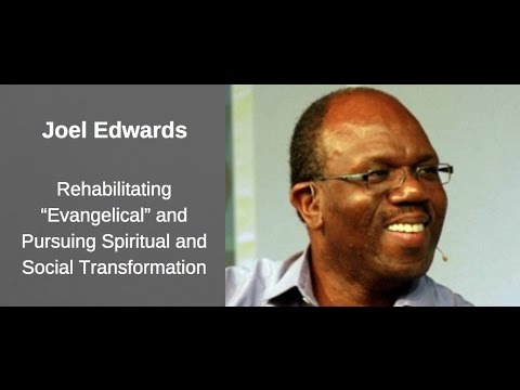 "Joel Edwards   Rehabilitating ""Evangelical"" and Pursuing Spiritual and Social Transformation"