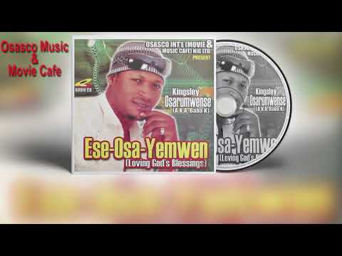 Latest Edo Music Mix► Ese-Osa-Yemwen (Full Album) by Kingsley Osarhumwense [Baba K]