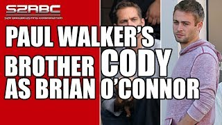 Cody Walker, Paul Walker's Brother As Brian O'Connor In Fast And The Furious 7