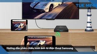 Hướng dẫn phản chiếu hình ảnh từ điện thoại Samsung lên Tivi qua Android TV Box