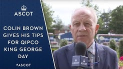 Bet With Ascot ambassador Colin Brown gives his Placepot picks for QIPCO King George Saturday