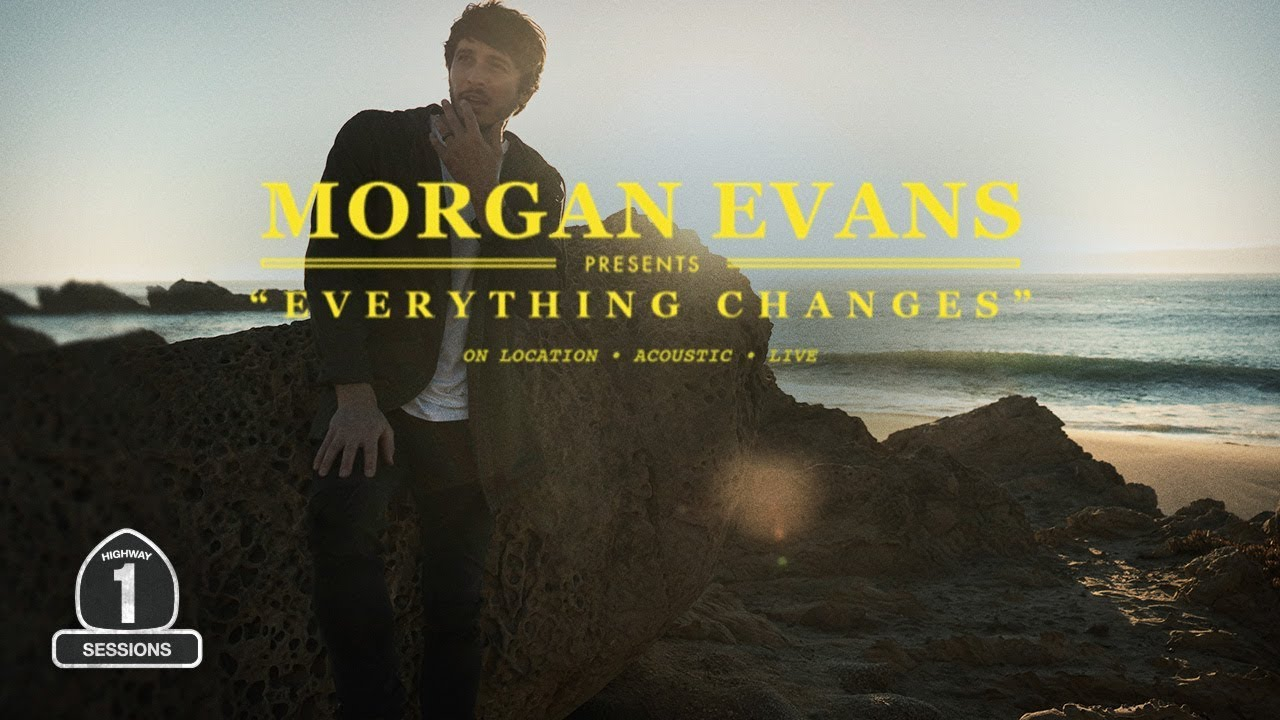 Morgan Evans Everything Changes Highway 1 Sessions Youtube