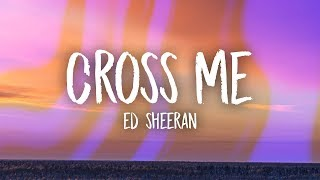 Ed Sheeran - Cross Me (Lyrics) ft. Chance the Rapper & PnB Rock
