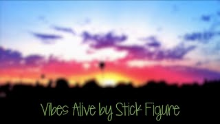 Stick Figure- Vibes Alive (Lyrics)