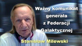 Ważny komunikat generała z Federacji Galaktycznej - Stanisław Milewski