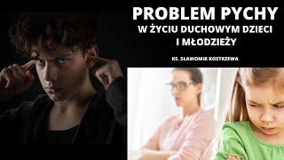 Problem pychy w życiu duchowym dzieci i młodzieży - ks. Sławomir Kostrzewa