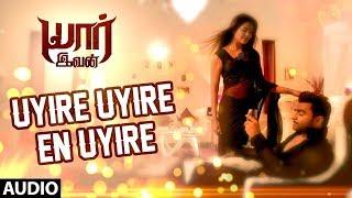 Uyire Uyire En Uyire Full Song || Yaarivan || Sachin Joshi, Esha Gupta, SS Thaman || Tamil Songs