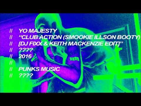 Yo Majesty  Club Action Smookie Illson Booty  Keith MacKenzie And Fixx Edit