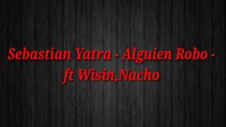 Sebastián Yatra - Alguien Robo - ft Wisin,nacho (LETRA)