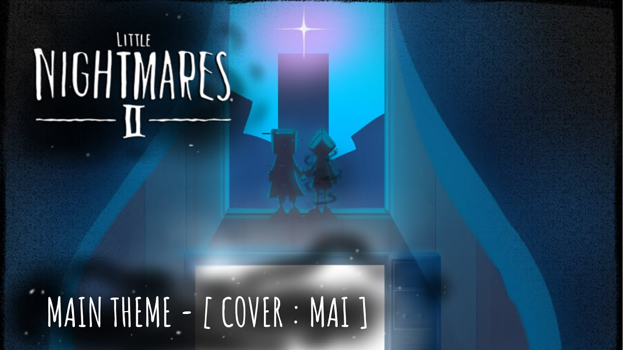 Download LITTLE NIGHTMARES II - MAIN THEME [ COVER : MAI ]