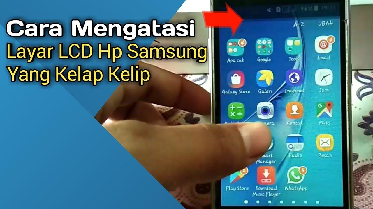 Cara Mengatasi Layar LCD Hp Samsung Yang Berkelip Kelip / Berkedip ...