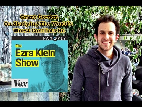 Grant Gordon On Studying the World's Worst Conflicts - Interview with Ezra Klein