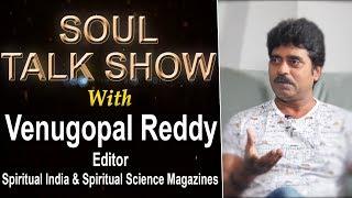 Soul Talk Show with Venugopal Reddy ( Editor Spiritual India Magazine & Spiritual Science Magazine)