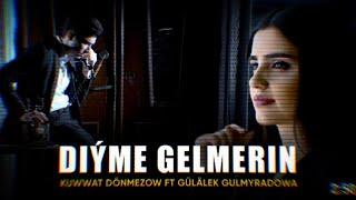 Diyme Gelmerin - Kuwwat Donmez  Gulalek Gulmyradowa ( Taze )