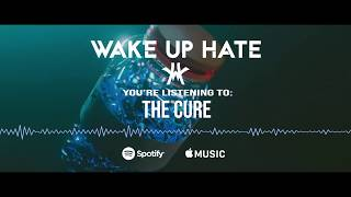 WAKE UP HATE - The Cure