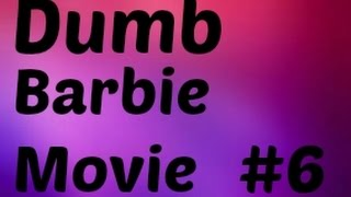Dumb Barbie Movie #6