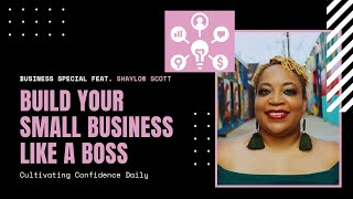Build Your Small Business Like a Boss | Tips for A Successful Entrepreneur | feat. Shaylon Scott