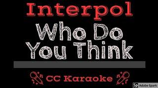 Interpol • Who Do You Think (CC) [Karaoke Instrumental Lyrics]