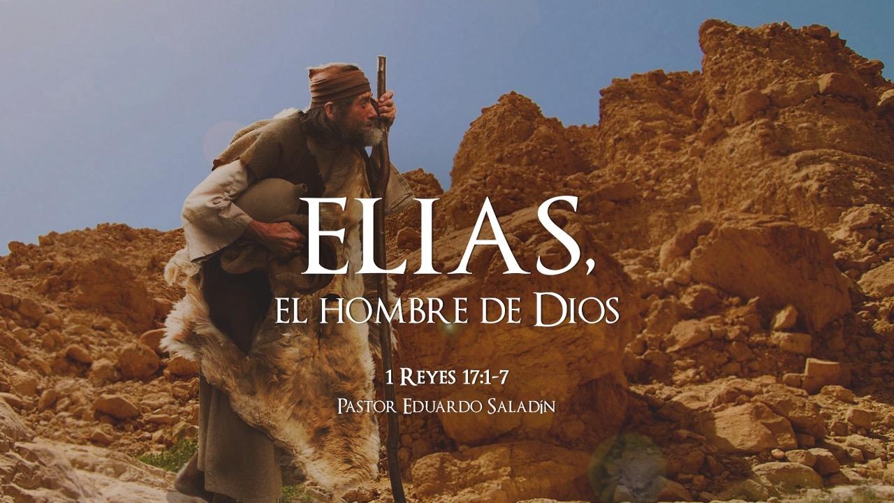 """""""Elias, el hombre de Dios"""" 1 Reyes 17:1-7 Ps. Eduardo Saladín"""
