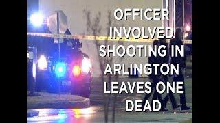 Officer involved shooting leaves one dead in Arlington